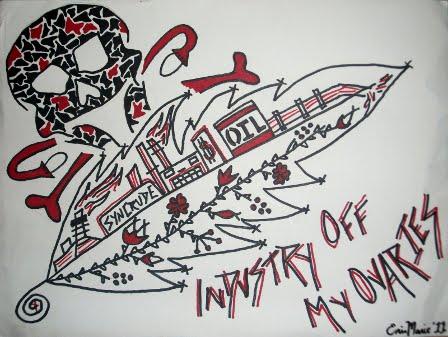 "[IMAGE:         ""Industry Off My Ovaries"". September 2011. Erin Marie Konsmo ]"